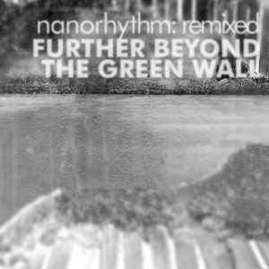 Nanorhythm - Further Beyond The Green Wall