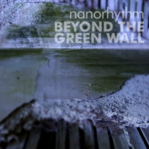 Nanorhythm - Beyond The Green Wall (B20_04)